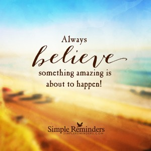 simple-reminder-believe-something-amazing-happening